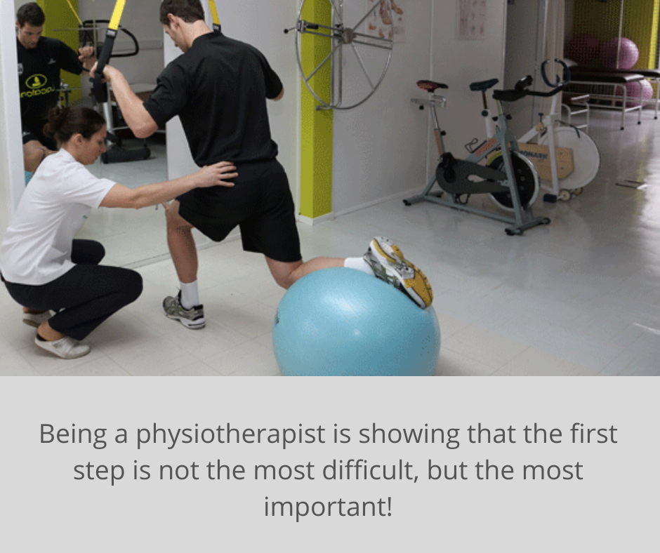 Being a physiotherapist is showing that the first step is not the most difficult, but the most important!